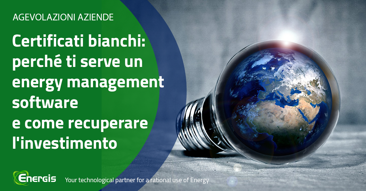 Certificati bianchi: perché ti serve un energy management software e come recuperare l'investimento.